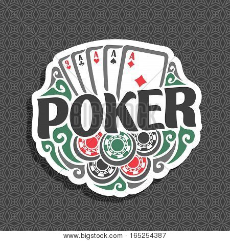 Vector logo Poker: five cards aces different suits for gambling game holdem poker, chips for casino, four of kind card combination on geometric pattern background, lettering on pokers theme. poster