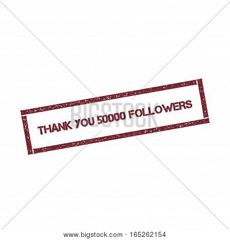 Thank You 50000 Followers Rectangular Stamp. Textured Red Seal With Text Isolated On White Backgroun