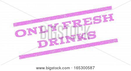 Only Fresh Drinks watermark stamp. Text caption between parallel lines with grunge design style. Rubber seal stamp with dirty texture. Vector violet color ink imprint on a white background.