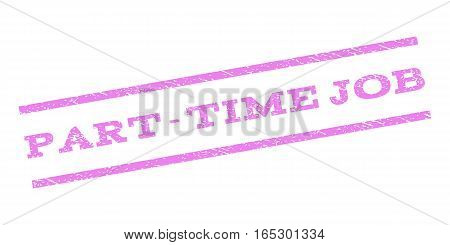 Part-Time Job watermark stamp. Text caption between parallel lines with grunge design style. Rubber seal stamp with scratched texture. Vector violet color ink imprint on a white background.
