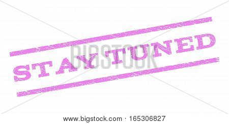 Stay Tuned watermark stamp. Text tag between parallel lines with grunge design style. Rubber seal stamp with unclean texture. Vector violet color ink imprint on a white background.