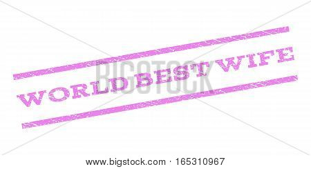 World Best Wife watermark stamp. Text caption between parallel lines with grunge design style. Rubber seal stamp with scratched texture. Vector violet color ink imprint on a white background.
