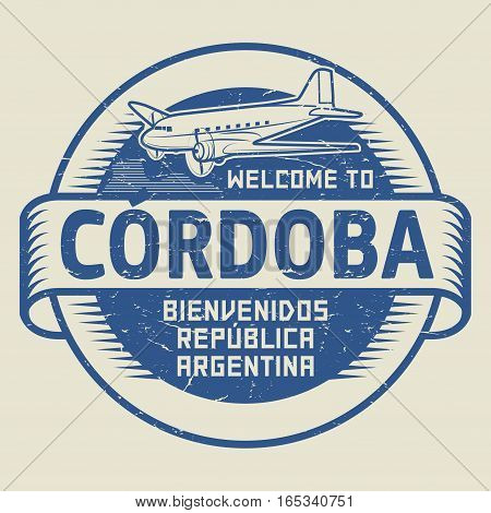 Grunge rubber stamp or tag with airplane and text Welcome to Cordoba Argentina (in spanish language too) vector illustration