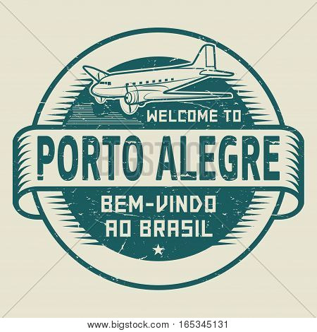 Grunge rubber stamp or tag with airplane and text Welcome to Porto Alegre Brazil (in Portuguese language too) vector illustration