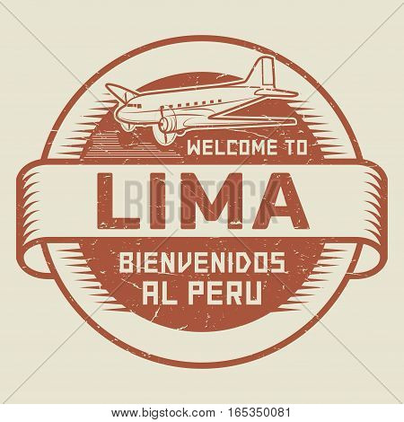 Grunge rubber stamp or tag with airplane and text Welcome to Lima Peru (in Spanish language too) vector illustration