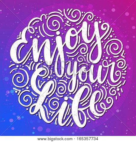 Inscription Enjoy Your Life. Vector illustration with hand-drawn lettering. Pink Calligraphic design