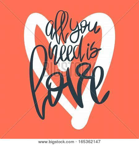 Romantic decorative poster with handdrawn lettering. Modern ink calligraphy. Handwritten black phrase All You Need Is Love and white heart on red. Trendy vector design for Valentines Day or wedding