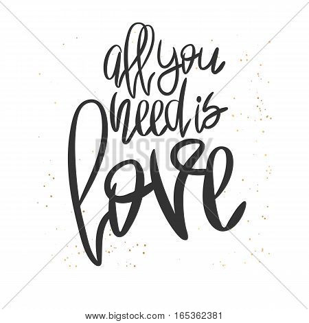 Romantic decorative poster with handdrawn lettering. Modern ink calligraphy. Handwritten black phrase All You Need Is Love and messy texture on white. Trendy vector design for Valentine Day or wedding
