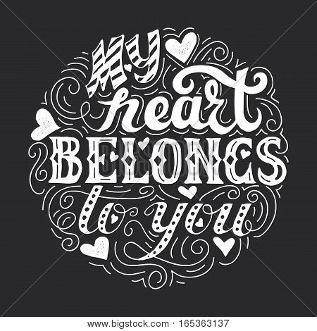My heart belongs to you. Hand drawn vintage print with lettering. Vector illustration can be used as a poster, print, greeting card for wedding or Valentine's day.