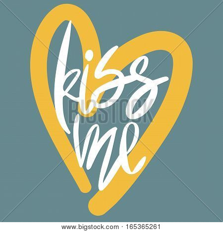 Romantic decorative poster with handdrawn lettering. Modern ink calligraphy. Handwritten white phrase Kiss Me and yellow heart on blue. Trendy vector design for Valentines Day or wedding