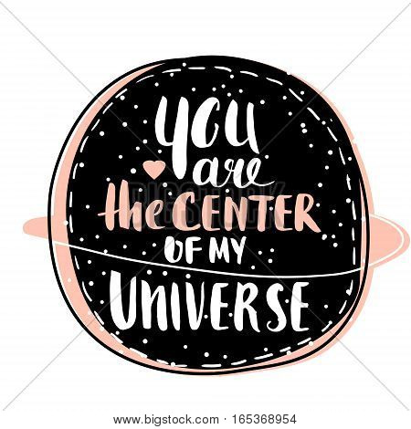 You are the center of my Universe. Romantic hand drawn background. Valentine' day greeting postcard. Vector Illustration