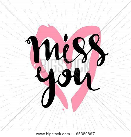 Miss you inscription. Greeting card with calligraphy. Hand drawn lettering design. Typography for banner, poster or apparel design. Vector typography