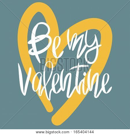 Romantic decorative poster with handdrawn lettering. Modern ink calligraphy. Handwritten white phrase Be My Valentine and yellow heart on blue. Trendy vector design for Valentines Day
