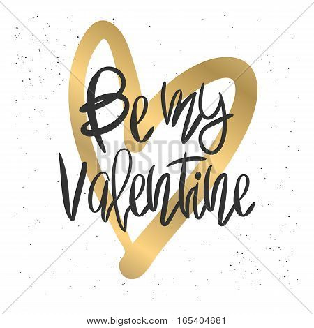 Romantic decorative poster with handdrawn lettering. Modern ink calligraphy. Handwritten black phrase Be My Valentine and gold heart on white. Trendy vector design for Valentines Day