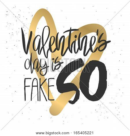 Unusual decorative poster with handdrawn lettering. Modern ink calligraphy. Handwritten sarcastic Black phrase Valentines Day is So Fake and gold heart on white background. Trendy vector design