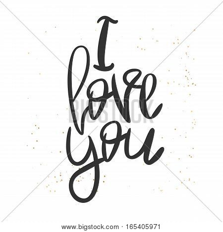 Romantic decorative poster with handdrawn lettering. Modern ink calligraphy. Handwritten black phrase I Love You and golden messy texture on white. Trendy vector design for Valentine Day or wedding