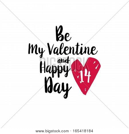 Inspirational quote for Happy Valentines day. Be My Valentine and happy fourteenth with pink hand drawn heart. Romantic saying for posters, cards, parties. Vector typography on white background