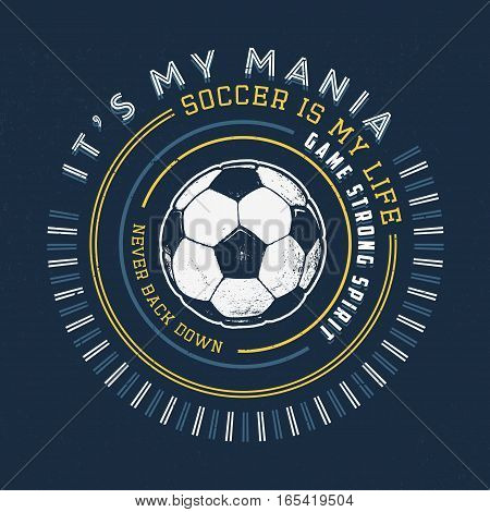 SOCCER MANIA. Handmade football ball. Design fashion apparel texture print. T shirt graphic vintage grunge vector illustration badge label logo template.