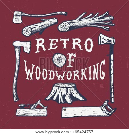 WOODWORKING. Handmade axe, plane, tree, stump, hacksaw retro style. Design fashion apparel texture print. T shirt graphic vintage grunge vector illustration badge label logo template.