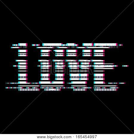 Glitch love abstract lettering, typography with distortion effect, bug, error, random horizontal monochrome lines for design concepts, wallpapers, presentations, prints. Vector illustration.