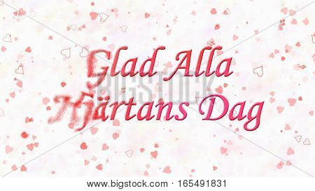 "Happy Valentine's Day Text In Swedish ""glad Alla Hjartans Dag"" Turns To Dust From Left On Light Back"