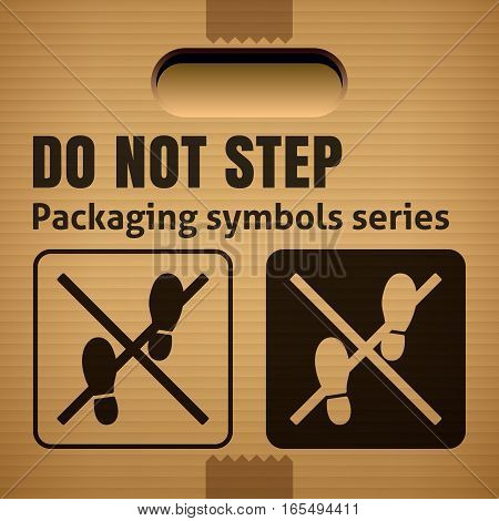 DO NOT STEP packaging symbol on a corrugated cardboard background. For use on cardboard boxes packages and parcels. Vector illustration