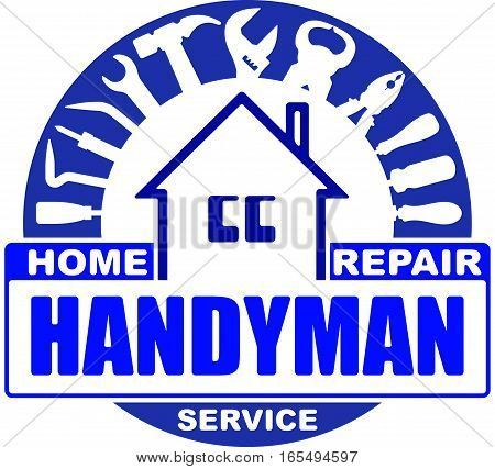 Handyman Home Repair Services. Round Vector Design For Your Logo Or Emblem With Home And Set Of Work