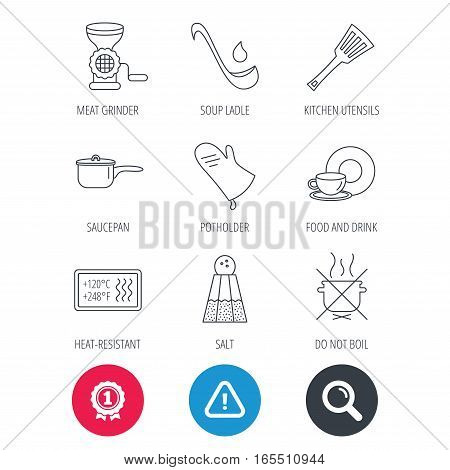 Achievement and search magnifier signs. Soup ladle, potholder and kitchen utensils icons. Salt, not boil and saucepan linear signs. Meat grinder, water drop and coffee cup icons. Hazard attention icon