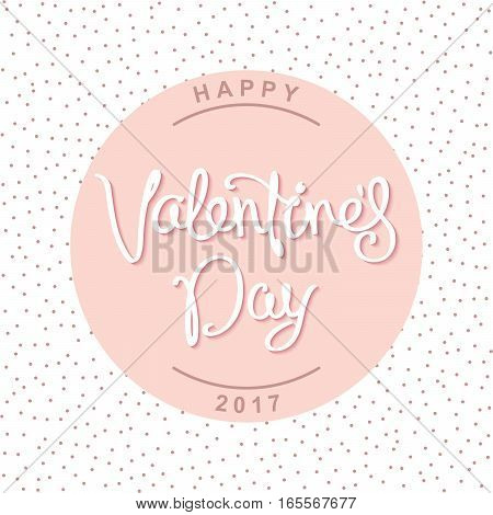 Happy Valentine's Day. Tender greeting card with a handwritten calligraphy. Vector illustration