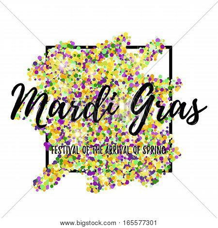 Festive card with lettering for Mardi Gras spring carnival with colorful confetti in frame on white background. Fat Tuesday holiday banner. Vector illustration