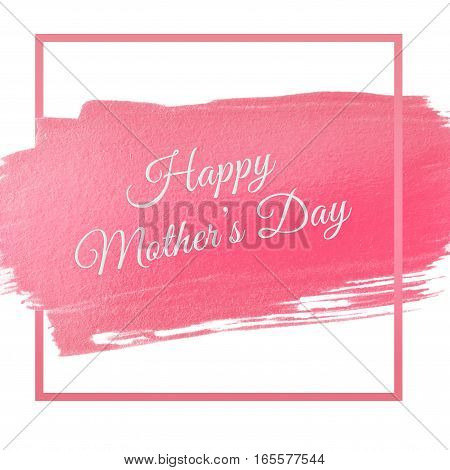 pink acrylic stroke with words Happy Mother's Day