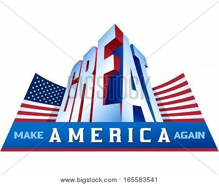 Make America great again; Stars and Stripes Flag of USA; Conceptual design of national pride; Conceptual design of the national patriotic ideology and political ideals of the American nation; Vector banner Eps8