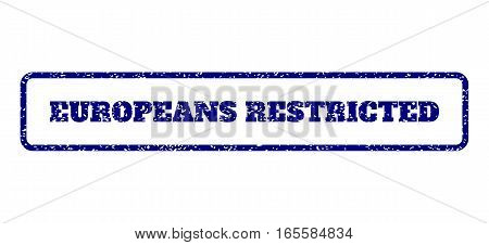 Navy Blue rubber seal stamp with Europeans Restricted text. Vector caption inside rounded rectangular shape. Grunge design and dust texture for watermark labels.