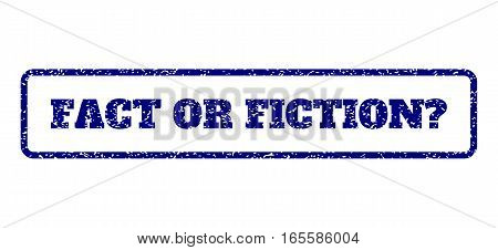 Navy Blue rubber seal stamp with Fact Or Fiction Question text. Vector tag inside rounded rectangular shape. Grunge design and dirty texture for watermark labels.