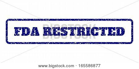 Navy Blue rubber seal stamp with FDA Restricted text. Vector caption inside rounded rectangular frame. Grunge design and scratched texture for watermark labels.