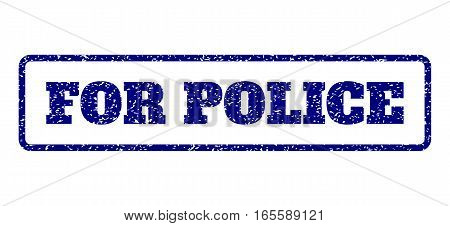 Navy Blue rubber seal stamp with For Police text. Vector tag inside rounded rectangular shape. Grunge design and dirty texture for watermark labels. Horisontal emblem on a white background.