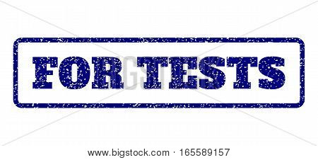Navy Blue rubber seal stamp with For Tests text. Vector message inside rounded rectangular frame. Grunge design and unclean texture for watermark labels. Horisontal sticker on a white background.