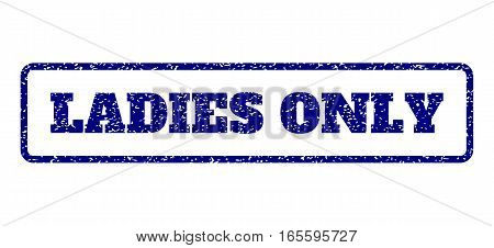 Navy Blue rubber seal stamp with Ladies Only text. Vector message inside rounded rectangular frame. Grunge design and dust texture for watermark labels. Horisontal emblem on a white background.