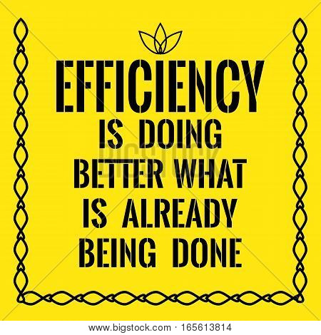 Motivational quote. Efficiency is doing better what is already being done. On yellow background.
