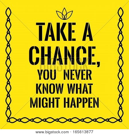 Motivational quote. Take a chance you never know what might happen. On yellow background.