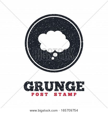 Grunge post stamp. Circle banner or label. Comic speech bubble sign icon. Chat think symbol. Dirty textured web button. Vector