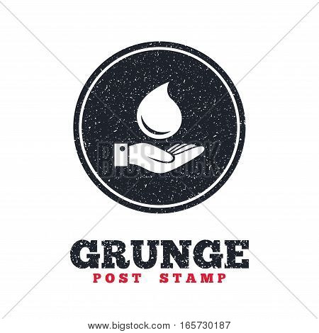 Grunge post stamp. Circle banner or label. Water drop and hand sign. Save water symbol. Dirty textured web button. Vector