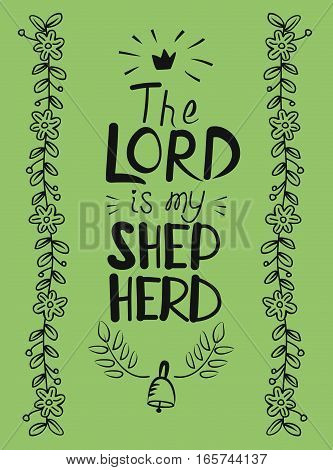 Hand lettering the Lord is my shepherd. Psalm. Biblical background. Christian poster.