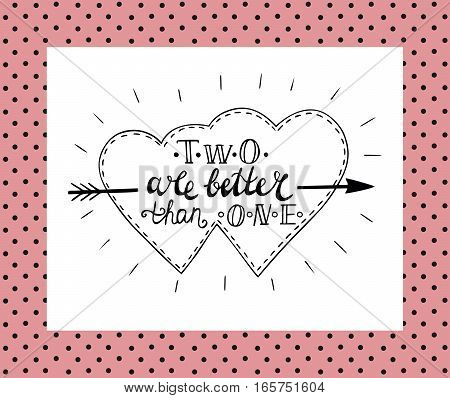 Hand lettering Two is better than one made in two fused hearts. Valentine s day. Poster. The expression of feelings