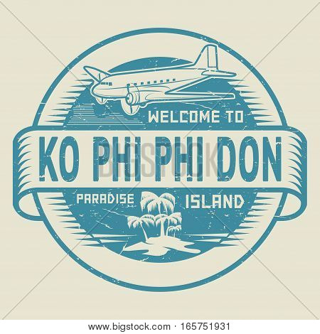 Stamp or label with the text Welcome to Ko Phi Phi Don Paradise island vector illustration