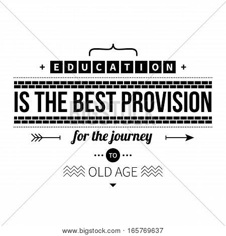 """Typographic poster with aphorism """"Education is the best provision for the journey to old age"""". Black letters on white background. poster"""