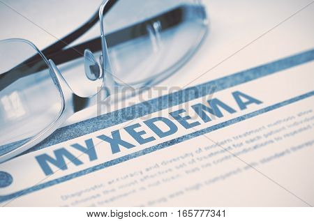 Myxedema - Printed Diagnosis with Blurred Text on Blue Background with Pair of Spectacles. Medical Concept. 3D Rendering.