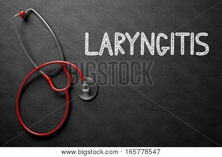 Medical Concept - Laryngitis Handwritten on Black Chalkboard. Top View Composition with Chalkboard and Red Stethoscope. Black Chalkboard with Laryngitis - Medical Concept. 3D Rendering.