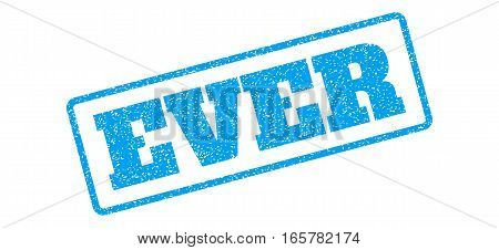 Blue rubber seal stamp with Ever text. Vector tag inside rounded rectangular shape. Grunge design and unclean texture for watermark labels. Inclined sign on a white background.
