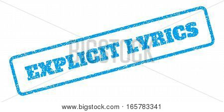 Blue rubber seal stamp with Explicit Lyrics text. Vector message inside rounded rectangular shape. Grunge design and scratched texture for watermark labels. Inclined blue sticker on a white background.